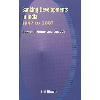 Banking Developments in India - 1947 to 2007 - Growth - Reforms & Outl