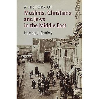 History of Muslims Christians and Jews in the Middle East by Heather J. Sharkey