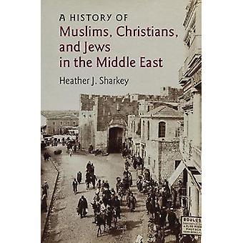 Histoire des chrétiens musulmans et des juifs au Moyen-Orient par Heather J. Sharkey