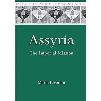 Assyria  The Imperial Mission by Mario Liverani