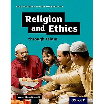 GCSE Religious Studies for Edexcel B Religion and Ethics th by Waqar Ahmedi