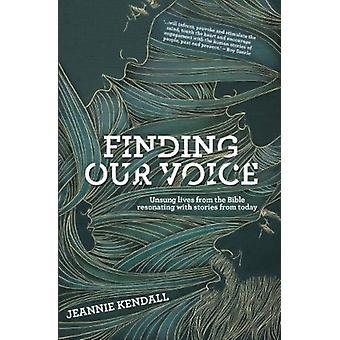 Trouver notre voix des vies méconnues de la Bible Résonner avec des histoires d'aujourd'hui par Jeannie Kendall