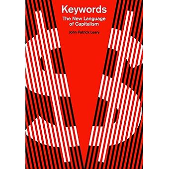 Keywords  The New Language of Capitalism by John Patrick Leary