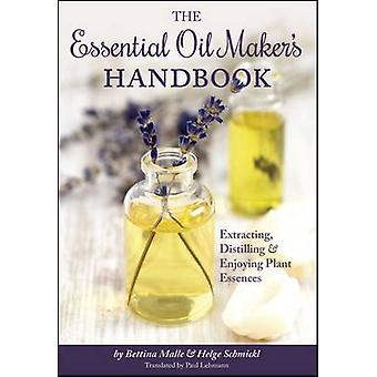 The Essential Oil Makers Handbook  Extracting Distilling and Enjoying Plant Essences by Bettina Malle & Helge Schmickl & Translated by Paul Lehmann