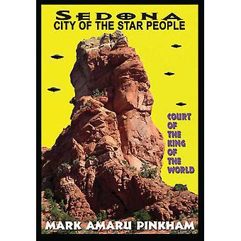 Sedona City of the Star People by Mark Amaru Mark Amaru Pinkham Pinkham