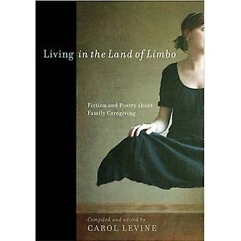 Living in the Land of Limbo Fiction and Poetry about Family Caregiving by Levine & Carol