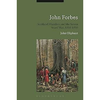John Forbes Scotland Flanders and the Seven Years War 17071759 by Oliphant & John