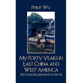 My Forty Years in East China and West America The Extra Requirements of My Life by Wu & Philip