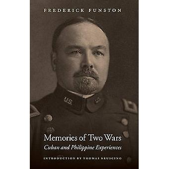 Memories of Two Wars Cuban and Philippine Experiences by Funston & Frederick