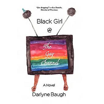 Black Girl  the Gay Channel by Baugh & Darlyne