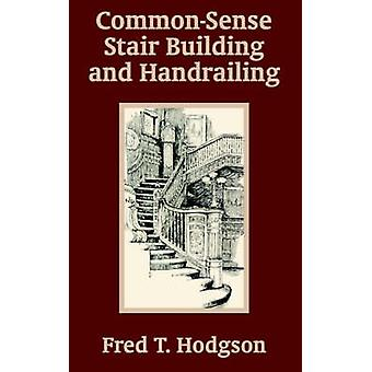 Common  Sense Stair Building and Handrailing by Hodgson & Fred T.