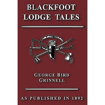 Blackfoot Lodge Tales by Grinnell & George Bird