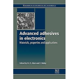 Advanced Adhesives in Electronics Materials Properties and Applications by Alam & M. O.