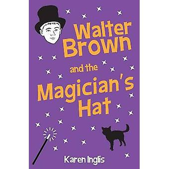 Walter Brown and the Magicians Hat by Inglis & Karen