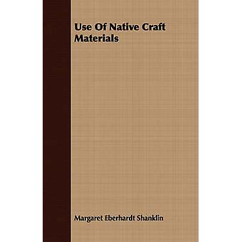 Use Of Native Craft Materials by Shanklin & Margaret Eberhardt