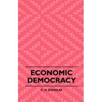 Economic Democracy by Douglas & C. H.