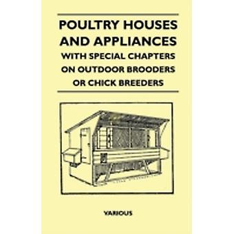 Poultry Houses and Appliances  With Special Chapters on Outdoor Brooders or Chick Breeders by Various