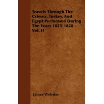 Travels Through The Crimea Turkey And Egypt Performed During The Years 18251828  Vol. II by Webster & James