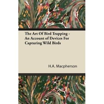 The Art Of Bird Trapping  An Account of Devices For Capturing Wild Birds by Macpherson & H.A.
