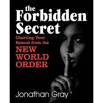 The Forbidden Secret How to Survive What the Elite Have Planned for You by Gray & Jonathan