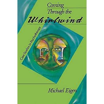 Coming Through the Whirlwind Case Studies in Psychotherapy by Eigen & Michael
