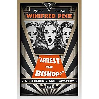 Arrest the Bishop A Golden Age Mystery by Peck & Winifred