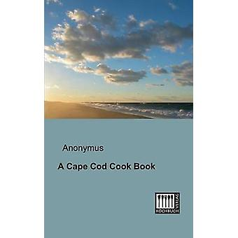 A Cape Cod Cook Book by Anonymous