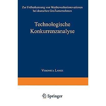 Technologische Konkurrenzanalyse  Zur Frherkennung von Wettbewerberinnovationen bei deutschen Grounternehmen by Lange & Veronica