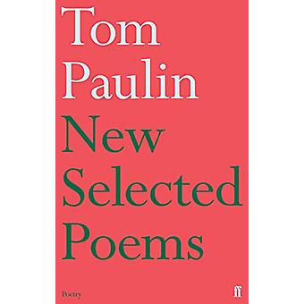 New Selected Poems of Tom Paulin by Tom Paulin - 9780571307999 Book
