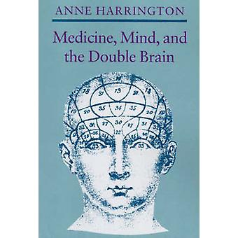Medicine - Mind - and the Double Brain - A Study in Nineteenth-Century