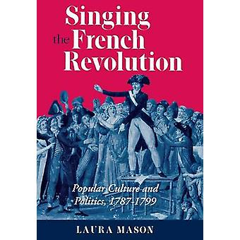 Singing the French Revolution - Popular Culture and Politics - 1787-17
