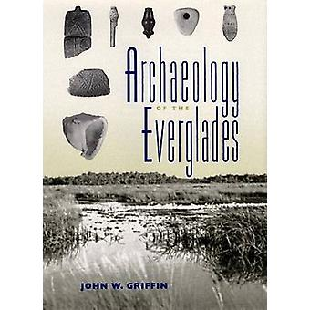 Archaeology of the Everglades by John W. Griffin - Jerald T. Milanich