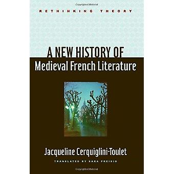 A New History of Medieval French Literature by Jacqueline Cerquiglini
