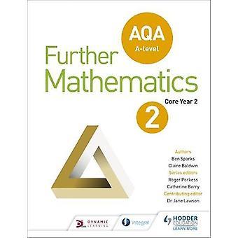 AQA A Livello Ulteriore Matematica Core Anno 2 di Ben Sparks - 978147188