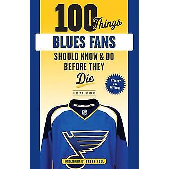 100 Things Blues Fans Should Know or Do Before They Die by Jeremy Rut