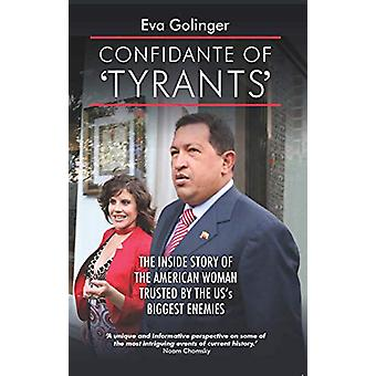 Confidante of Tyrants - The Story of the American Woman Trusted by the