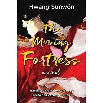 The Moving Fortress - A Novel by Hwang Sunwon - Bruce Fulton - Ju-Chan