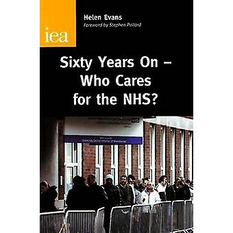 Sixty Years On - Who Care for the NHS? by Helen Evans - 9780255366113