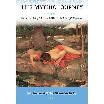 The Mythic Journey - Use Myths - Fairy Tales - and Folklore to Explain