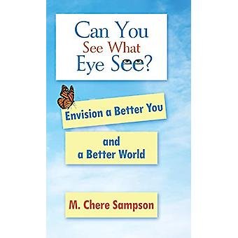 Can You See What Eye See? - Envision a Better You and a Better World b