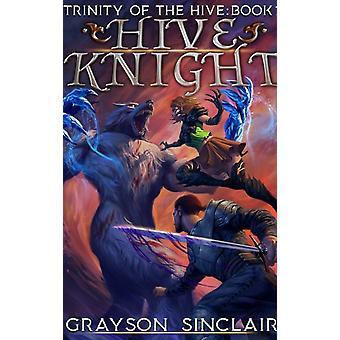 Hive Knight  A Dark Fantasy LitRPG by Grayson Sinclair
