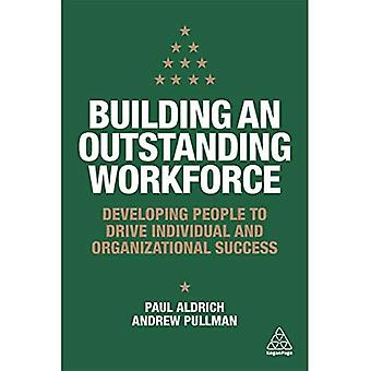 Building an Outstanding Workforce: Developing People� to Drive Individual and Organizational Success