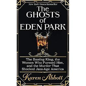 The Ghosts of Eden Park: The Bootleg King, the Women Who Pursueed Him, and the Murder That Shocked Jazz-Age America