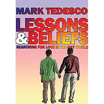 Lessons and Beliefs - Searching for Love in the Gay World by Mark Tede