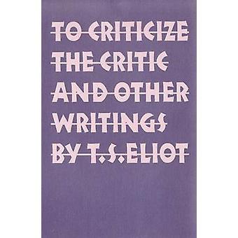 T. S. Eliotin kriitikon ja muiden kirjoitusten kritisoiminen - 978080326