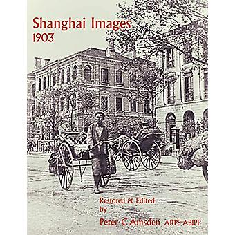 Shanghai Images 1903 by Peter C. Amsden - 9780953501991 Book