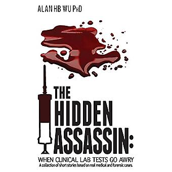 The Hidden Assassin - When Clinical Lab Tests Go Awry by Alan Hb Wu -