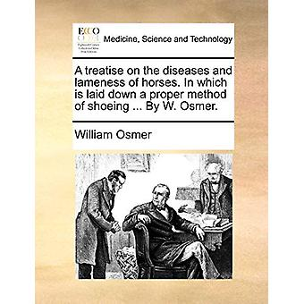 A Treatise on the Diseases and Lameness of Horses. in Which Is Laid D