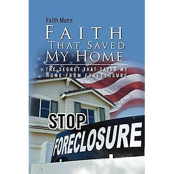 Faith That Saved My Home - The Secret That Saved My Home from Foreclos