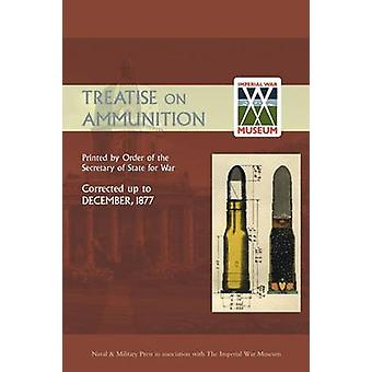Treatise on Ammunition 1877 by By Order of the Secretary of State for